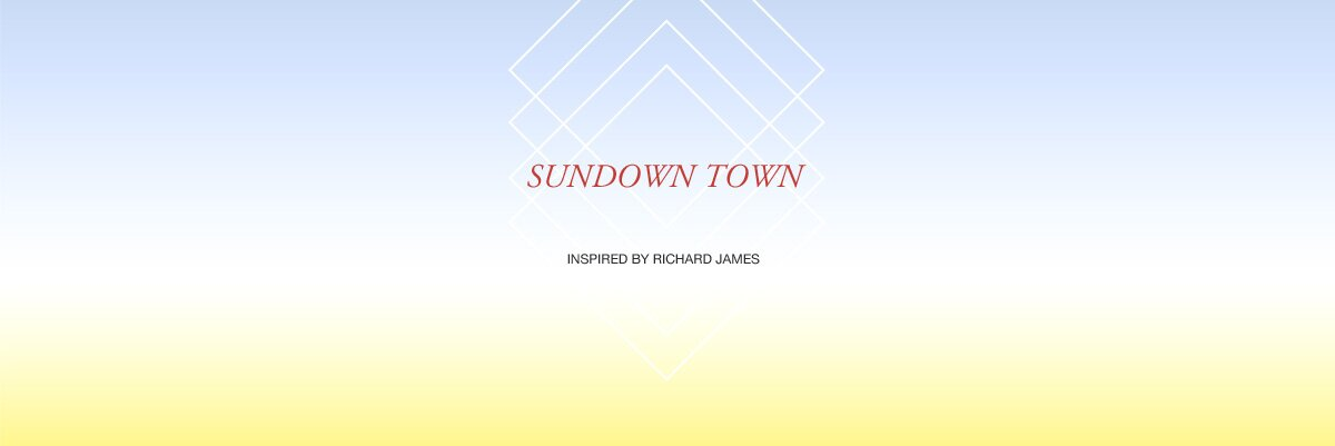 Sundown Town. Inspired by Richard James.